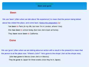 Present perfect simple Been and gone Been We use'been'(often when we talk