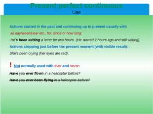 Present perfect continuous Use puts emphasis on the result: She has written f