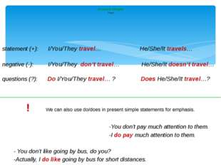 statement (+): I/You/They travel… He/She/It travels… negative (-): I/You/The