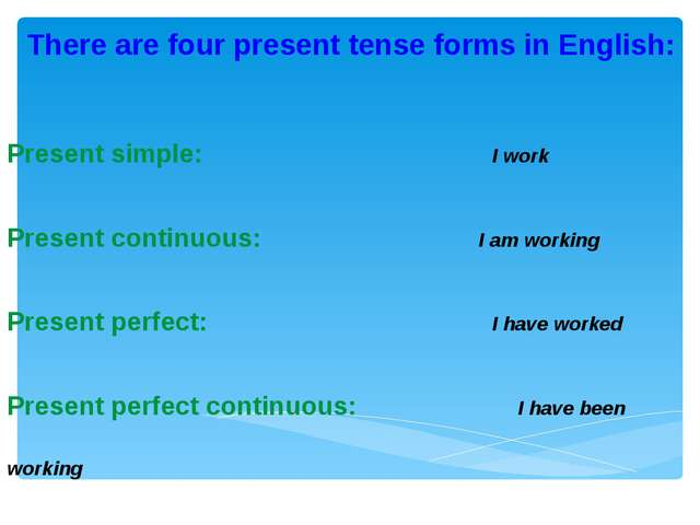 There are four present tense forms in English: Present simple:	 I work Presen...