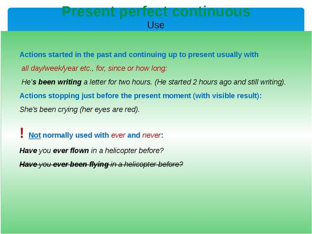 Present perfect continuous Use puts emphasis on the result: She has written f...
