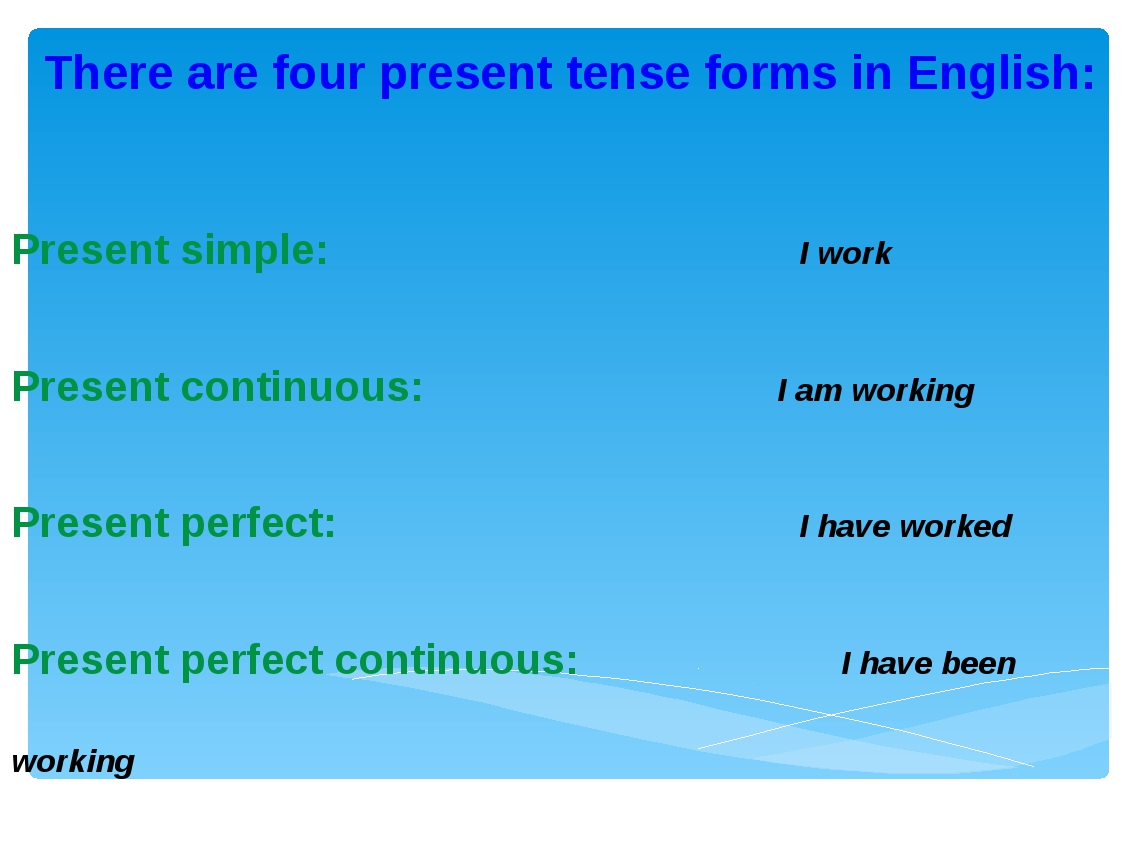 There arefourpresent tense forms in English: Present simple: I work Presen...