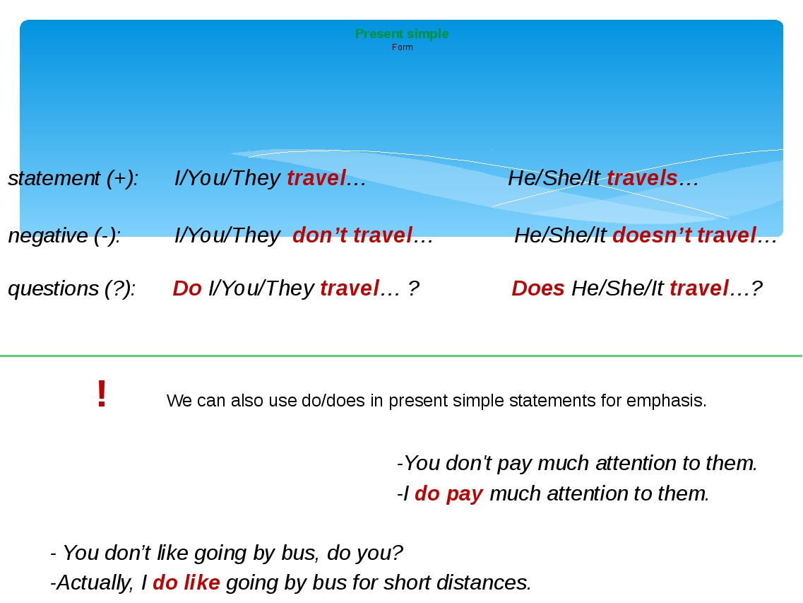 statement (+): I/You/They travel… He/She/It travels… negative (-): I/You/The...