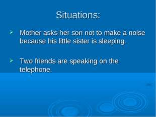 Situations: Mother asks her son not to make a noise because his little sister