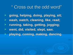 """ Cross out the odd word"" going, helping, doing, playing, sit; wash, watch, c"