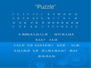 """""""Puzzle"""" 20,18,1, 6, 1, 12, 7, 1, 18 19, 17, 21, 1, 18, 5. B. 2, 9, 7 2, 5, 1"""