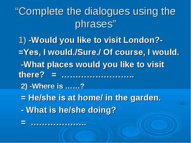 """Complete the dialogues using the phrases"" 1) -Would you like to visit London..."