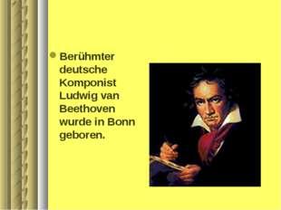 Berühmter deutsche Komponist Ludwig van Beethoven wurde in Bonn geboren.