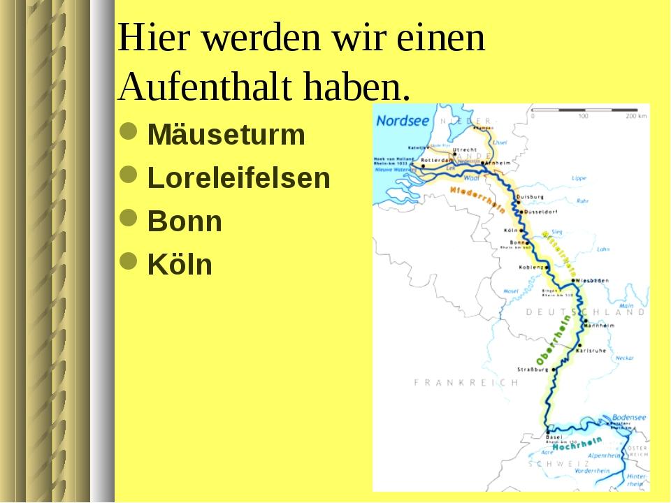 Нier werden wir einen Aufenthalt haben. Mäuseturm Loreleifelsen Bonn Köln