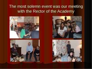 The most solemn event was our meeting with the Rector of the Academy