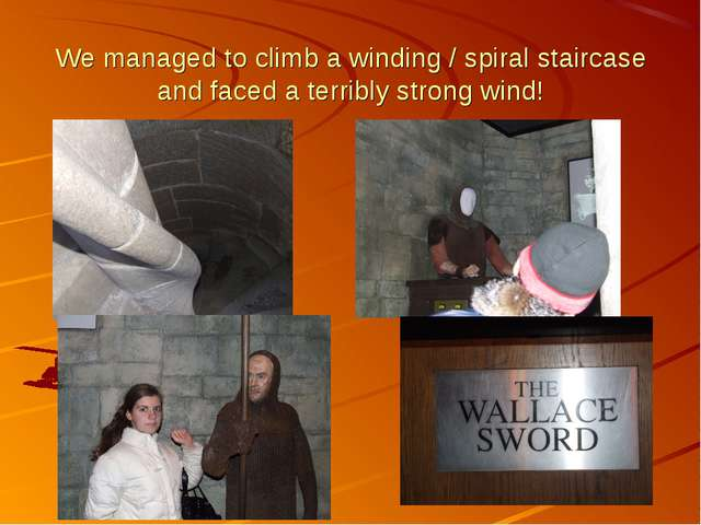 We managed to climb a winding / spiral staircase and faced a terribly strong...