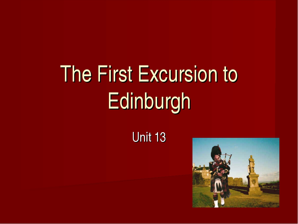The First Excursion to Edinburgh Unit 13