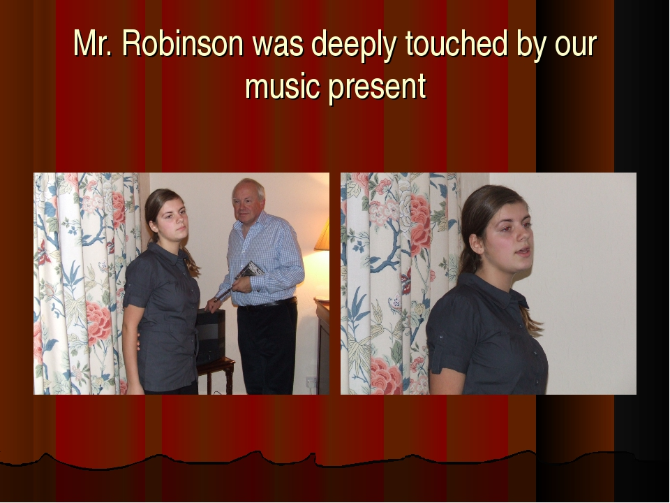Mr. Robinson was deeply touched by our music present