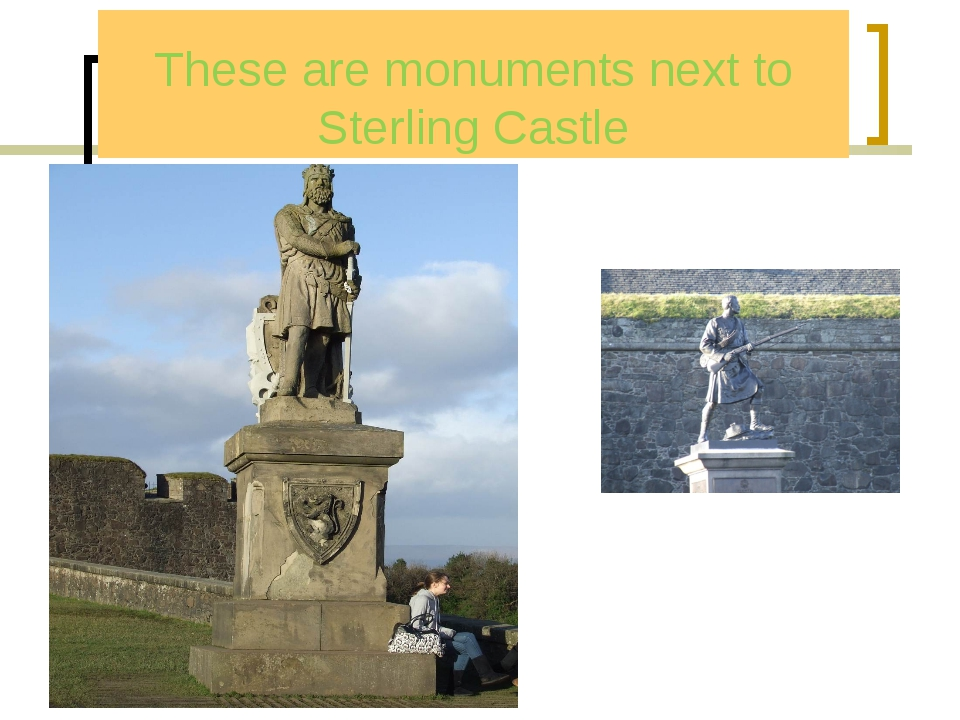 These are monuments next to Sterling Castle