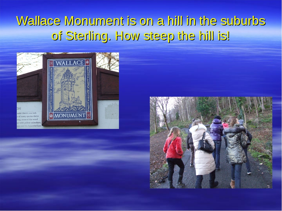 Wallace Monument is on a hill in the suburbs of Sterling. How steep the hill...