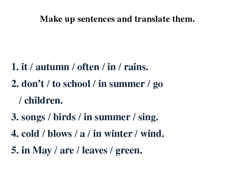 Make up sentences and translate them. 1. it / autumn / often / in / rains. 2....