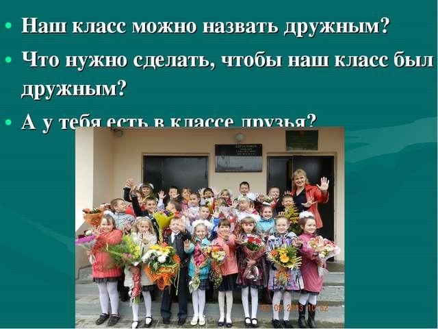 Наш класс можно назвать дружным? Что нужно сделать, чтобы наш класс был дружн...