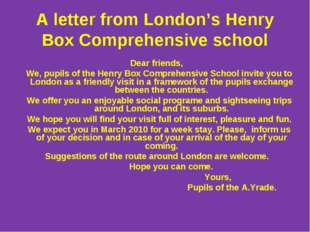 А letter from London's Henry Box Comprehensive school Dear friends, We, pupil