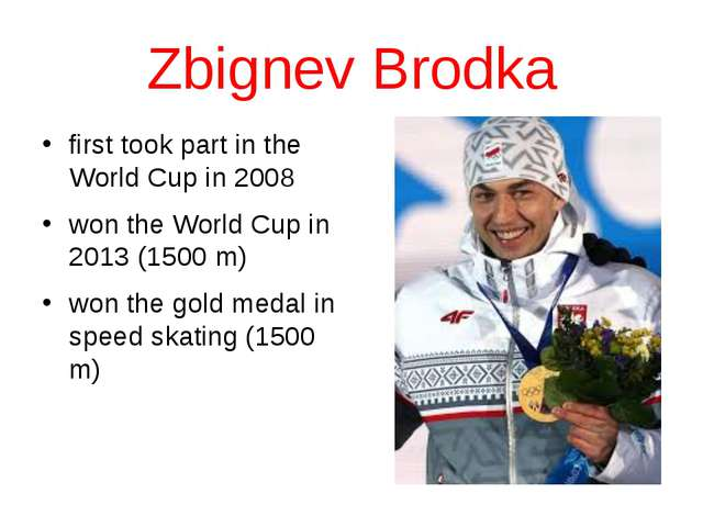 Zbignev Brodka first took part in the World Cup in 2008 won the World Cup in...