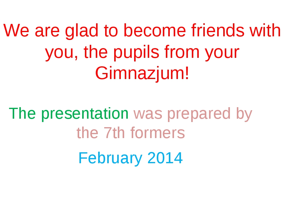 We are glad to become friends with you, the pupils from your Gimnazjum! The p...