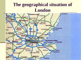 Тhe geographical situation of London
