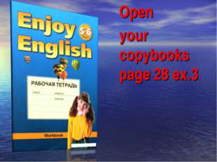Open your copybooks page 28 ex.3