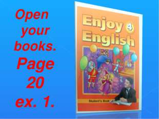 Open your books. Page 20 ex. 1.