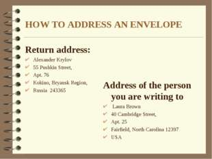 HOW TO ADDRESS AN ENVELOPE Return address: Alexander Krylov 55 Pushkin Street