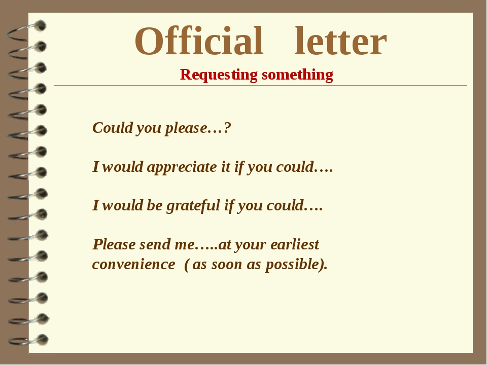 Official letter Requesting something Could you please…? I would appreciate it...