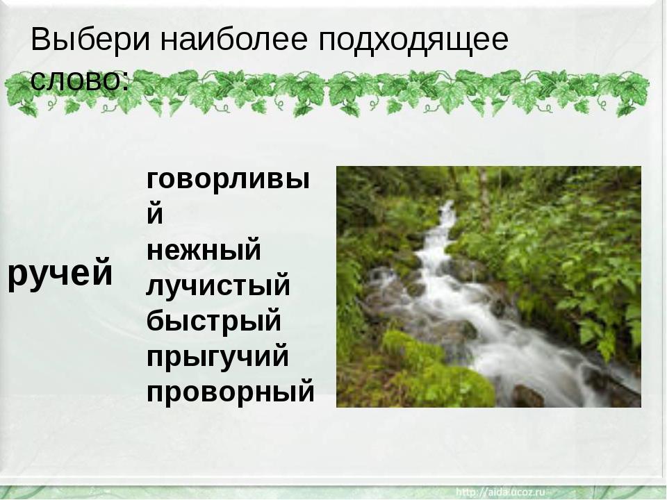Выбери наиболее подходящее слово: ручей говорливый нежный лучистый быстрый пр...