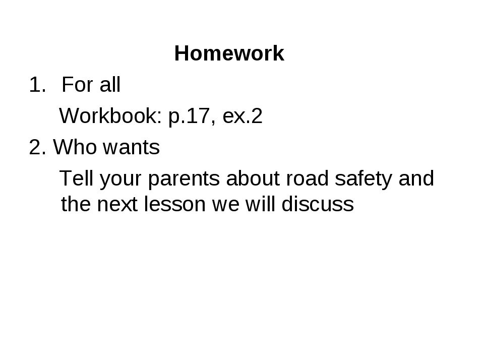 Homework For all Workbook: p.17, ex.2 2. Who wants Tell your parents about...