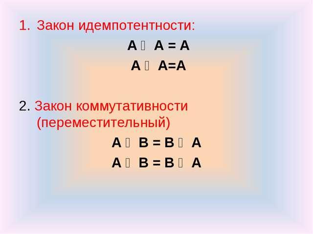 Закон идемпотентности: А ᴧ А = А А ᴠ А=А 2. Закон коммутативности (переместит...