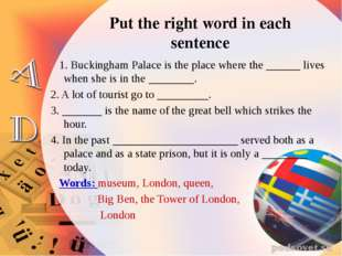 1. Buckingham Palace is the place where the ______ lives when she is in the