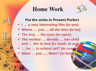 Home Work Put the verbs in Present Perfect I … a very interesting film (to se