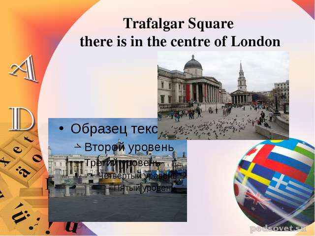 Trafalgar Square there is in the centre of London