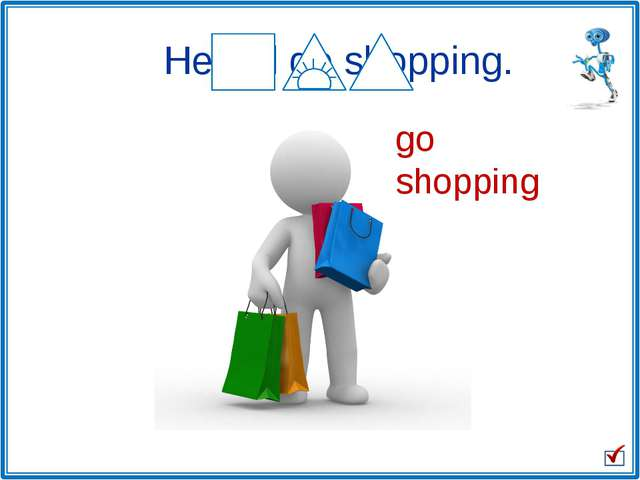 go shopping He will go shopping.