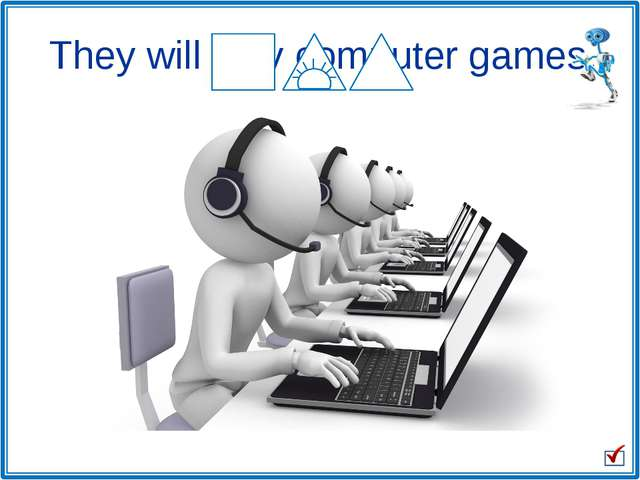 They will play computer games.