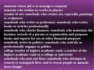 someone whose job is to manage a company someone who studies or works in phys