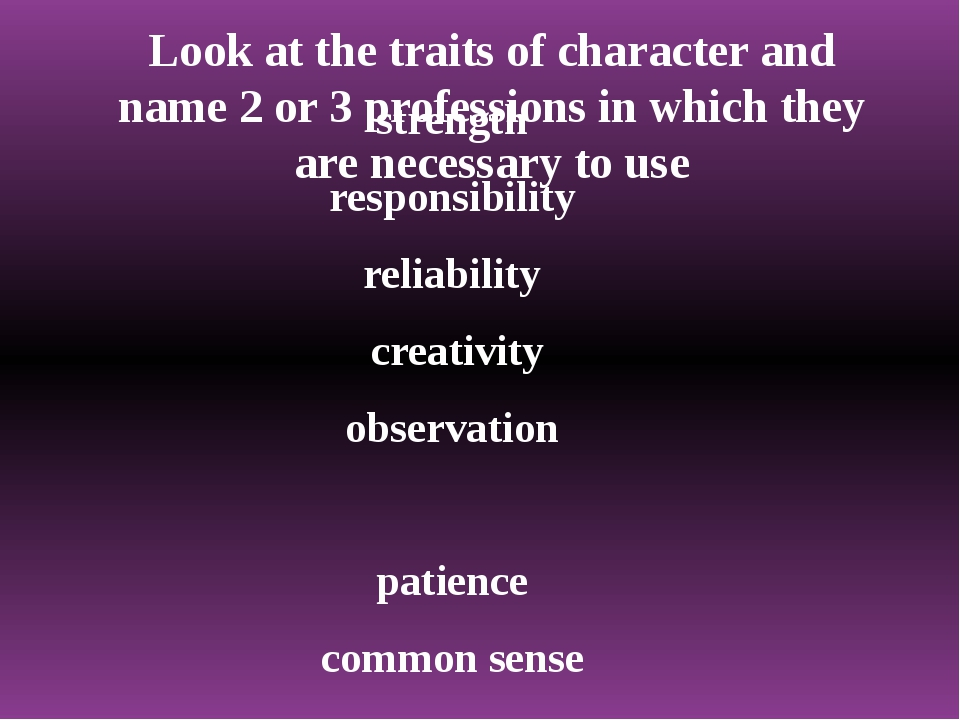 Look at the traits of character and name 2 or 3 professions in which they are...