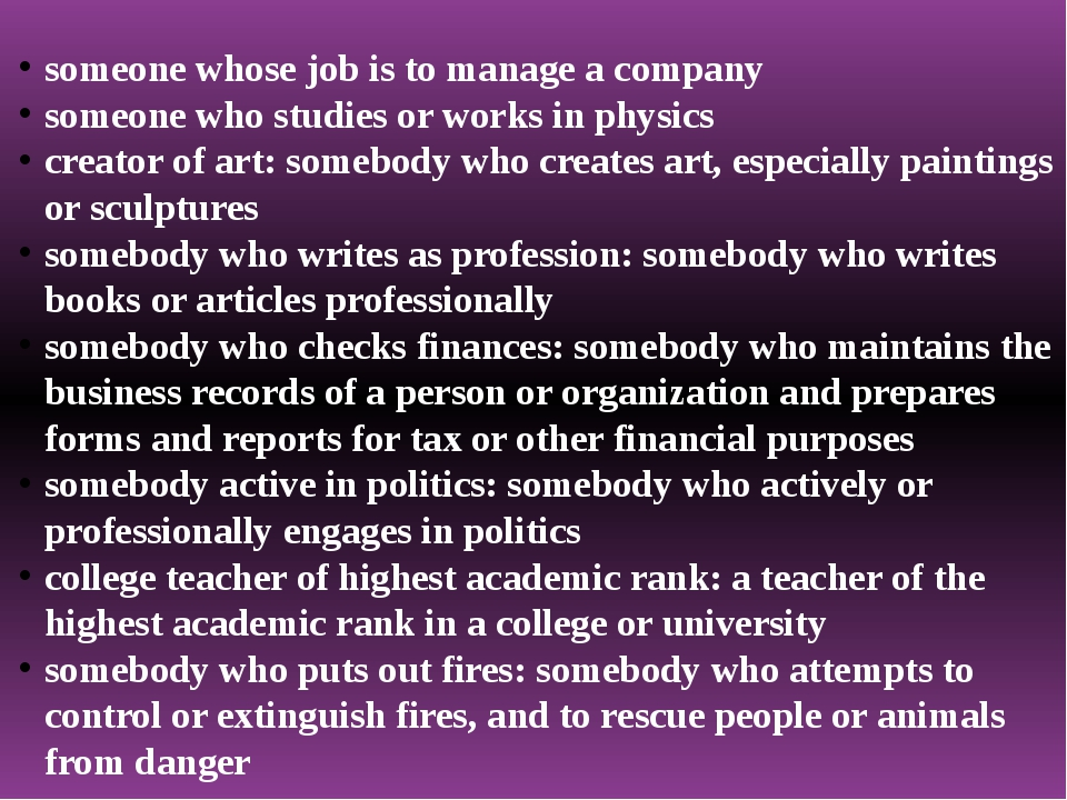 someone whose job is to manage a company someone who studies or works in phys...