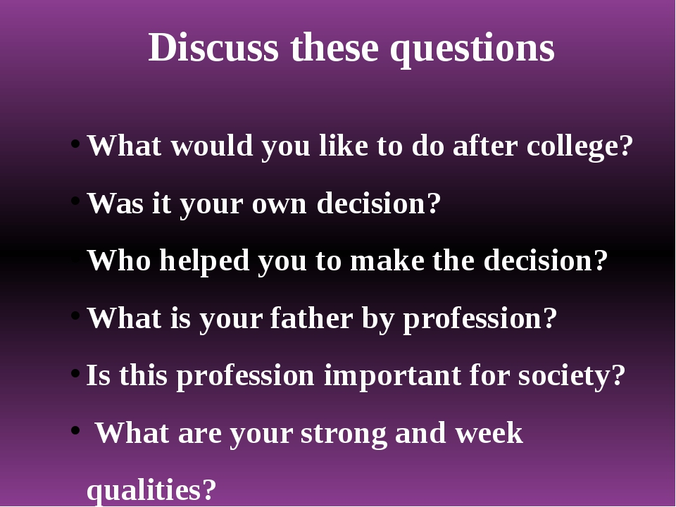 Discuss these questions What would you like to do after college? Was it your...