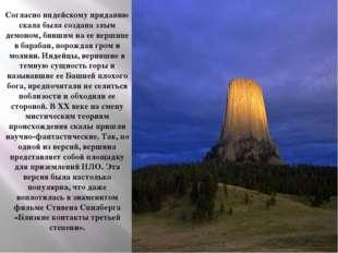 Согласно индейскому приданию скала была создана злым демоном, бившим на ее ве