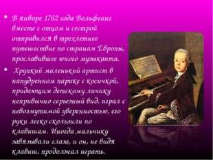 В январе 1762 года Вольфганг вместе с отцом и сестрой отправился в трехлетне