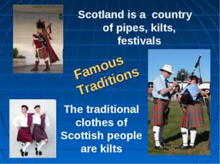 The traditional clothes of Scottish people are kilts Scotland is a country of