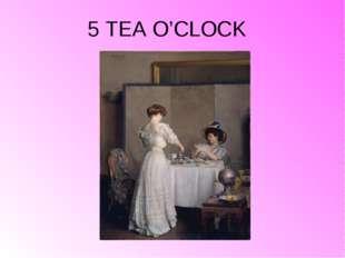 5 TEA O'CLOCK
