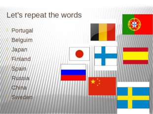 Let's repeat the words Portugal Belguim Japan Finland Spain Russia China Sweden