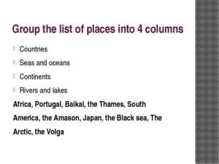 Group the list of places into 4 columns Countries Seas and oceans Continents