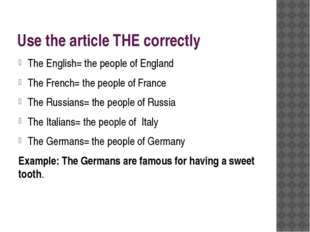 Use the article THE correctly The English= the people of England The French=