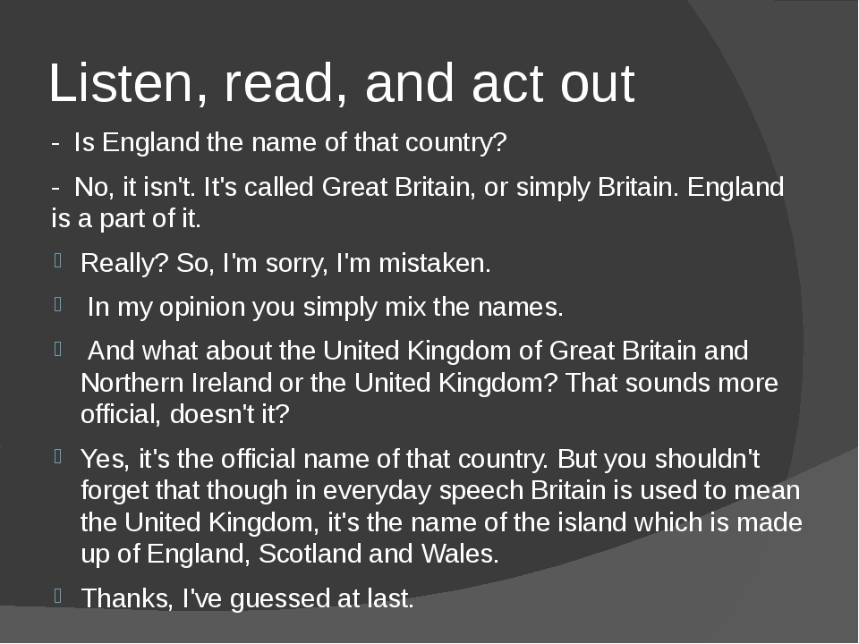 Listen, read, and act out - Is England the name of that country? - No, it isn...