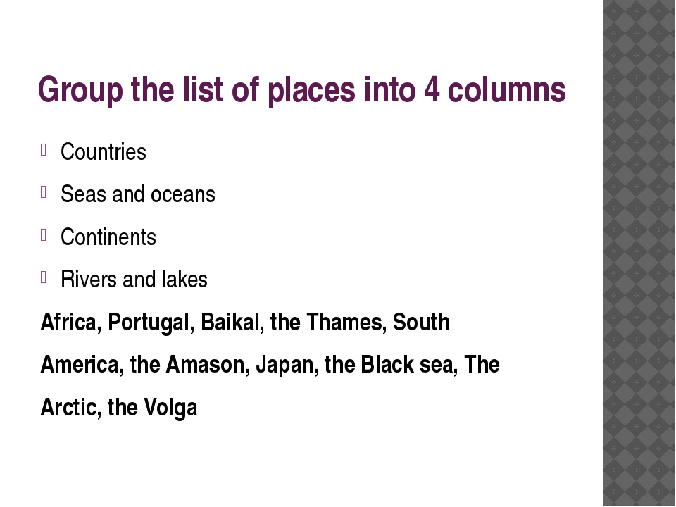 Group the list of places into 4 columns Countries Seas and oceans Continents...